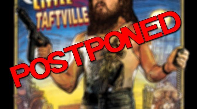 Big Trouble in Little Taftville Postponed