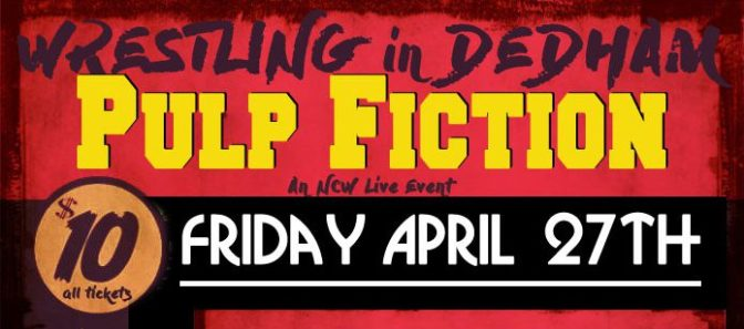 Everybody Be Cool This is a Wrestling Show: NCW Pulp Fiction April 27th in Dedham!