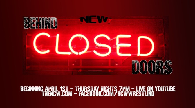 NCW BEHIND CLOSED DOORS Debuts this Thursday Night on YouTube!